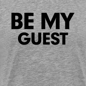 Be My Guest T-Shirts - Men's Premium T-Shirt