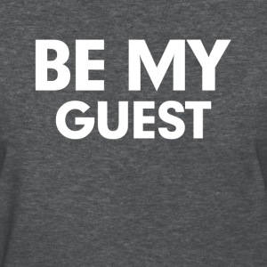 Be My Guest Women's T-Shirts - Women's T-Shirt