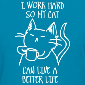 I work hard so my cat can live a better life T-shirts - T-shirt pour femmes