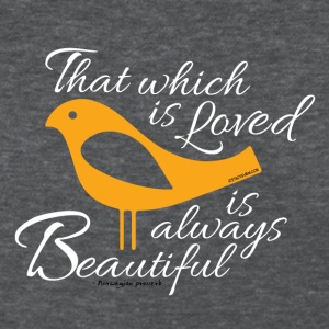 That which is loved is always beautiful Women's T-Shirts - Women's T-Shirt