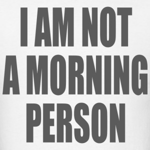I am not a morning person T-Shirts - Men's T-Shirt