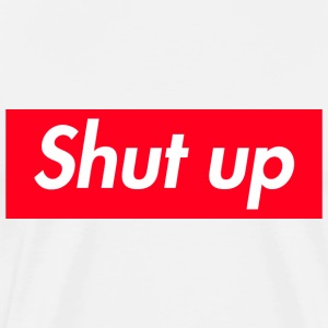 Shut up - Men's Premium T-Shirt