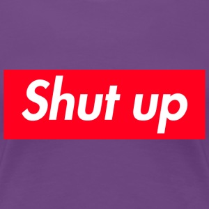 Shut up - Women's Premium T-Shirt