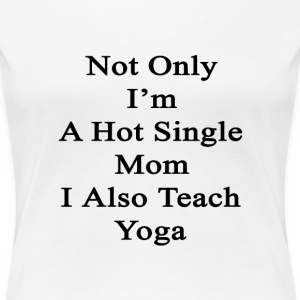 not_only_im_a_hot_single_mom_i_also_teac Women's T-Shirts - Women's Premium T-Shirt