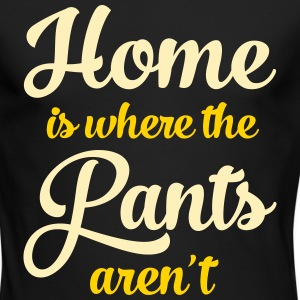 Home Is Where The Pants Aren\'t Long Sleeve Shirts - Men's Long Sleeve T-Shirt by Next Level