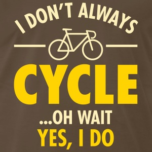 I Don\'t Always Cycle - Oh Wait, Yes I Do T-Shirts - Men's Premium T-Shirt