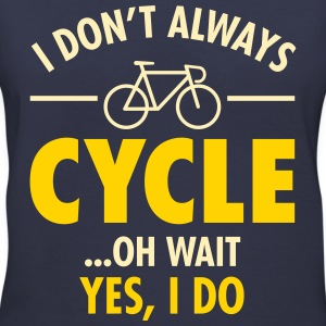 I Don\'t Always Cycle - Oh Wait, Yes I Do Women's T-Shirts - Women's V-Neck T-Shirt
