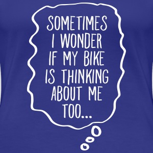 Sometimes I Wonder If My Bike... Women's T-Shirts - Women's Premium T-Shirt