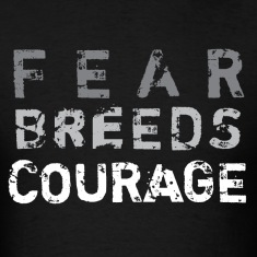Fear Breeds Courage