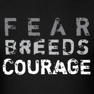 Fear Breeds Courage - Men's T-Shirt