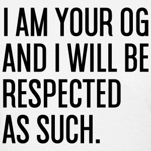 I AM YOUR OG AND I WILL BE RESPECTED AS SUCH Women's T-Shirts - Women's T-Shirt