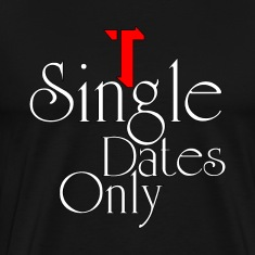 Single Dates Only Mens Premium T-Shirt