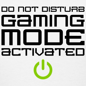 Do Not Disturb Gaming Mode Activated Women's T-Shirts - Women's T-Shirt