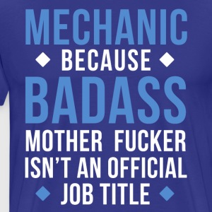 Badass Mechanic Professions Mechanic gift T-shirt T-Shirts - Men's Premium T-Shirt