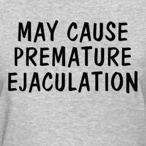 May Cause Premature Ejaculation FUNNY Women's T-Shirts - Women's T-Shirt