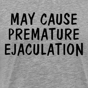 May Cause Premature Ejaculation FUNNY T-Shirts - Men's Premium T-Shirt
