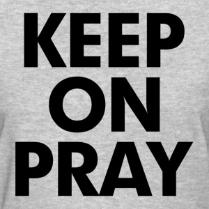 Keep On Pray Religious Women's T-Shirts - Women's T-Shirt