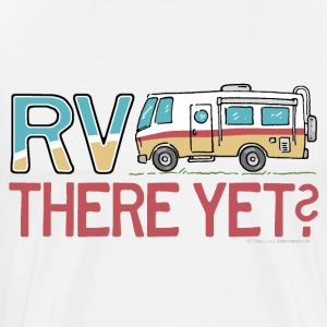 RV There Yet T-Shirts - Men's Premium T-Shirt