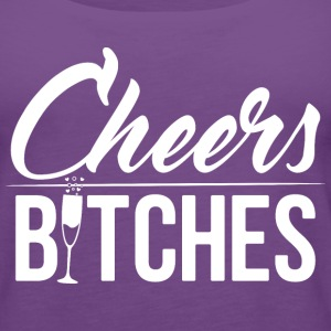 Cheers bitches - Women's Premium Tank Top