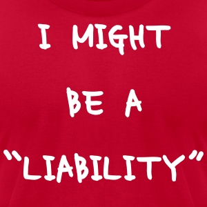 LIABILITY MAYBE? T-Shirts - Men's T-Shirt by American Apparel