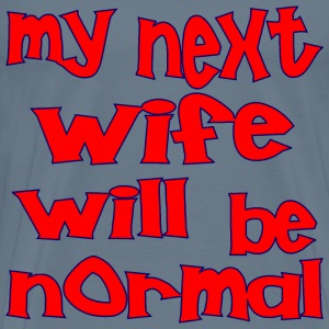 My Next Wife Will Be Normal  - Men's Premium T-Shirt