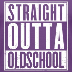 Straight outta oldschool