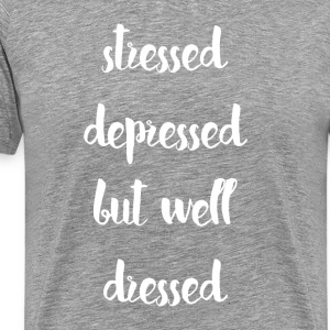 Stressed Depressed but Well Dressed Funny T Shirt T-Shirts - Men's Premium T-Shirt
