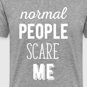 Funny Gift Normal people scare me Funny T-shirt T-Shirts - Men's Premium T-Shirt
