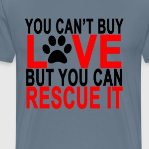 you_cant_buy_love_but_you_can_recue_it_t - Men's Premium T-Shirt