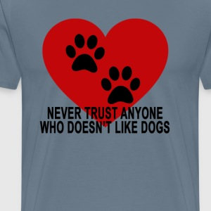 never_trust_anyone_who_doesnt_like_dogs_ - Men's Premium T-Shirt