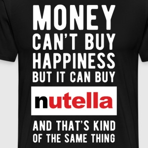 Nutella Money can't Buy Unique Gift Idea T-shirt T-Shirts - Men's Premium T-Shirt