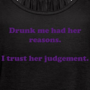 Drunk me had her reasons - Women's Flowy Tank Top by Bella