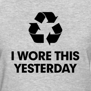 Recycle I Wore This Yesterday Women's T-Shirts - Women's T-Shirt