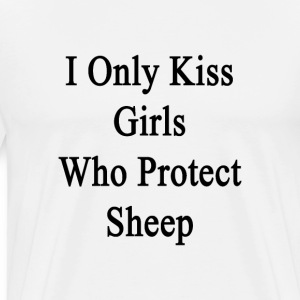 i_only_kiss_girls_who_protect_sheep T-Shirts - Men's Premium T-Shirt