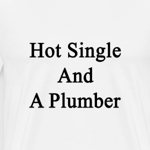 hot_single_and_a_plumber T-Shirts - Men's Premium T-Shirt