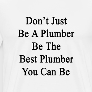 dont_just_be_a_plumber_be_the_best_plumb T-Shirts - Men's Premium T-Shirt