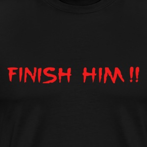 Finish Him T-Shirts - Men's Premium T-Shirt