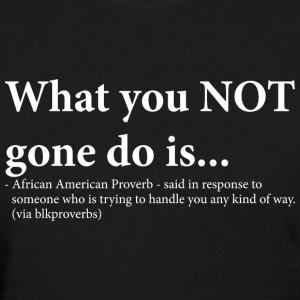 WHAT YOU NOT GONE DO IS Women's T-Shirts - Women's T-Shirt