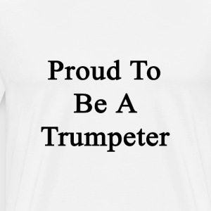 proud_to_be_a_trumpeter T-Shirts - Men's Premium T-Shirt