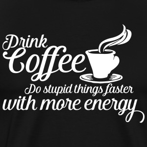 Drink coffee T-Shirts - Men's Premium T-Shirt
