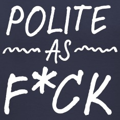 Polite As F*CK Women's T-Shirts