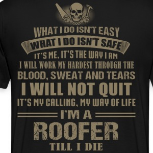I'M A ROOFER TILL I DIE - Men's Premium T-Shirt
