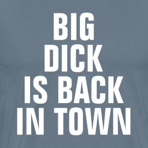 Big Dick Is Back In Town T-Shirts - Men's Premium T-Shirt