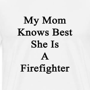 my_mom_knows_best_she_is_a_firefighter T-Shirts - Men's Premium T-Shirt