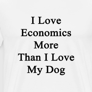i_love_economics_more_than_i_love_my_dog T-Shirts - Men's Premium T-Shirt