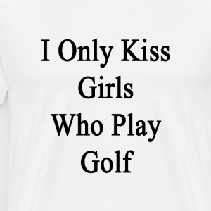 i_only_kiss_girls_who_play_golf T-Shirts - Men's Premium T-Shirt