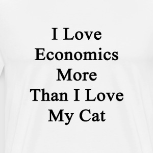 i_love_economics_more_than_i_love_my_cat T-Shirts - Men's Premium T-Shirt