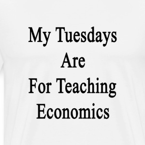 my_tuesdays_are_for_teaching_economics T-Shirts - Men's Premium T-Shirt