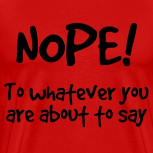 Nope! - Men's Premium T-Shirt