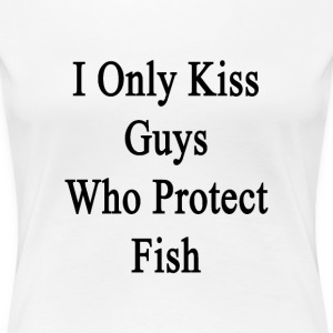 i_only_kiss_guys_who_protect_fish Women's T-Shirts - Women's Premium T-Shirt